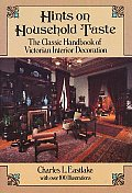 Hints on Household Taste The Classic Handbook of Victorian Interior Decoration