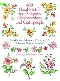 400 Floral Motifs for Designers Needleworkers & Craftspeople