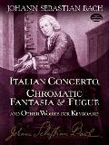 Italian Concerto, Chromatic Fantasia and Fugue: And Other Works for Keyboard