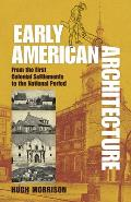 Early American Architecture : From the First Colonial Settlements To the National Period (87 Edition)