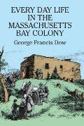 Every Day Life in the Massachusetts Bay Colony