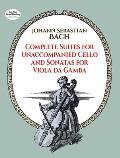 Complete Suites for Unaccompanied Cello & Sonatas for Viola Da Gamba