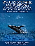 Whales Dolphins & Porpoises Of the Eastern North Pacific & Adjacent Arctic Waters a Guide to Their Identification
