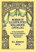 Roberts Illustrated Millwork Catalog A Sourcebook of Turn Of The Century Architectural Woodwork