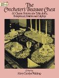 The Crocheter's Treasure Chest: 80 Classic Patterns for Tablecloths, Bedspreads, Doilies and Edgings
