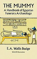 Mummy A Handbook of Egyptian Funerary Archaelogy