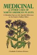 Medicinal & Other Uses of North American Plants A Historical Survey with Special Reference to the Eastern Indian Tribes