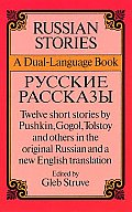 Russian Stories/ Russkie Rasskazy : a Dual-language Book -- Twelve Short Stories By Pushkin, Gogol, Tolstoy and Others in the Original Russian and a New English Translation (90 Edition)