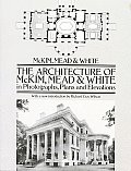 Architecture of McKim Mead & White in Photographs Plans & Elevations