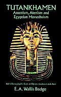 Tutankhamen Amenism Atenism & Egyptian Monotheism With Hieroglyphic Texts of Hymns to Amen & Aten