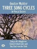 Three Song Cycles in Vocal Score : Songs of a Wayfarer, Kindertolenlieder and Das Lied Von Der Erde (91 Edition)