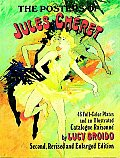 Posters of Jules Cheret 46 Full Color Plates & an Illustrated Catalogue Raisonne Second Revised & Enlarged Edition