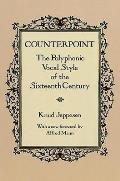 Counterpoint The Polyphonic Vocal Styles of the Sixteenth Century