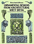 Ornamental Designs from Architectural Sheet Metal The Complete Broschart & Braun Catalog CA 1900