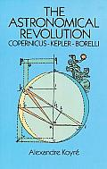Astronomical Revolution Copernicus Kepler