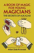 A Book of Magic for Young Magicians: The Secrets of Alkazar Cover