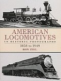 American Locomotives in Historic Photographs: 1858 to 1949 (Trains)