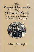 Virginia Housewife Or Methodical Cook A Facsimile of an Authentic Early American Cookbook