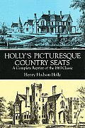 Hollys Picturesque Country Seats A Complete Reprint of the 1863 Classic