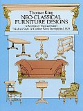 Neo Classical Furniture Designs A Reprint of Thomas Kings Modern Style of Cabinet Work Exemplified 1829