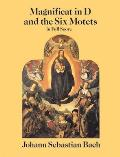 Magnificat in D and the Six Motets in Full Score