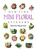Old-Time Mini Floral Stickers: 73 Full-Color Pressure-Sensitive Designs (Pocket-Size Sticker Collections)