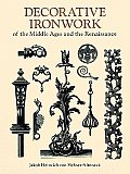 Decorative Ironwork of the Middle Ages & the Renaissance