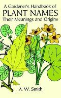 A Gardener's Book of Plant Names: Their Meanings and Origins