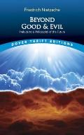 Beyond Good and Evil: Prelude to a Philosophy of the Future (Dover Thrift Editions) Cover