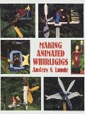 Making Animated Whirligigs (Woodworking Whirligigs)