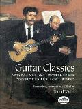Guitar Classics Works by Albiniz Bach Dowland Granados Scarlatti Sor & Other Great Composers