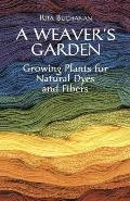 A Weaver S Garden: Growing Plants for Natural Dyes and Fibers
