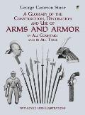 A Glossary of the Construction, Decoration and Use of Arms and Armor in All Coun