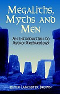 Megaliths Myths & Men An Introduction to Astro Archaeology