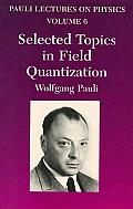 Selected Topics in Field Quantization: Volume 6 of Pauli Lectures on Physics