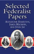 Selected Federalist Papers : Alexander Hamilton, James Madison, and John Jay (01 Edition)