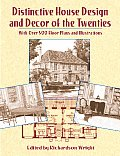 Distinctive House Design and Decor of the Twenties: With Over 500 Floor Plans and Illustrations