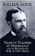 Talks to Teachers on Psychology & to Students on Some of Lifes Ideals