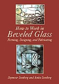 How to Work in Beveled Glass Forming Designing & Fabricating