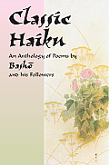 Classic Haiku: An Anthology of Poems by Basho and His Followers Cover