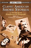 Classic American Short Stories 17 Stories from Hawthorne to Fitzgerald