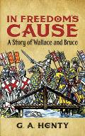 In Freedom's Cause: A Story of Wallace and Bruce (Adventure)