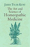 The Art and Science of Homeopathic Medicine