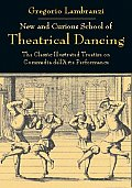 New and Curious School of Theatrical Dancing: The Classic Illustrated Treatise on Commedia Dell'arte Performance