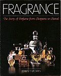 Fragrance The Story Of Perfume From Cleopatra to Chanel