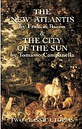 New Atlantis & the City of the Sun Two Classic Utopias