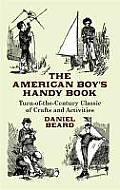 American Boys Handy Book Turn of The Century Classic of Crafts & Activities