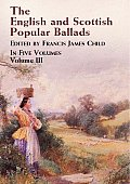 The English and Scottish Popular Ballads Volume 3