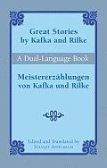 Great Stories by Kafka and Rilke/Meistererzahlungen Von Kafka Und Rilke: A Dual-Language Book
