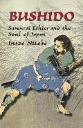 Bushido Samurai Ethics & the Soul of Japan